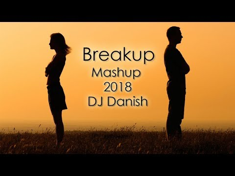 Breakup Mashup 2018 - DJ Danish | Best Bollywood Hindi Love Mashup | Latest Song 2018 | Official