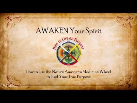 AWAKEN Your Spirit – How to Use the Native American Medicine Wheel to Find Your True Purpose