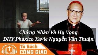 Chứng Nhân Và Hy Vọng [CD3] - Thiên Chúa Yêu Thế Gian Nhường Nào? ĐHY Phaxico Xavie Nguyễn Văn Thuận