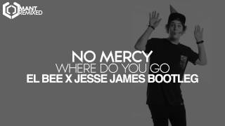 No Mercy - Where Do You Go (El Bee x Jesse James Bootleg)