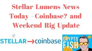 Stellar Lumens News Today and Weekend Rig Update