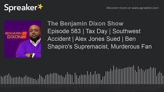 Episode 583 | Tax Day | Southwest Accident | Alex Jones Sued | Ben Shapiro