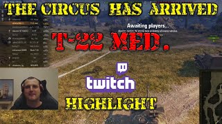 The Circus has arrived! (T-22 med. Gameplay)