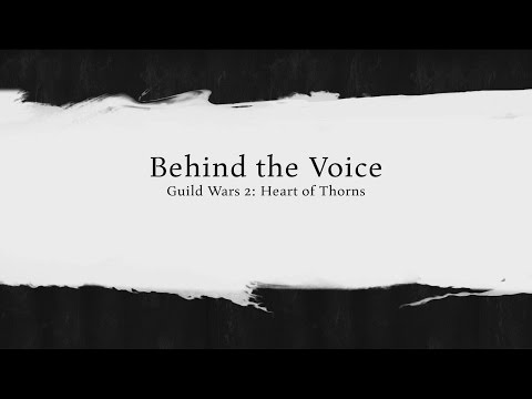 Guild Wars 2: Heart of Thorns - Behind the Voice