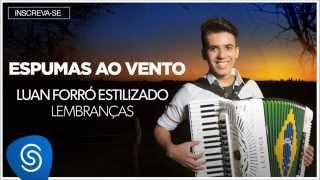 Luan Forró Estilizado | Espumas ao Vento (Álbum Lembranças) [Áudio Oficial]