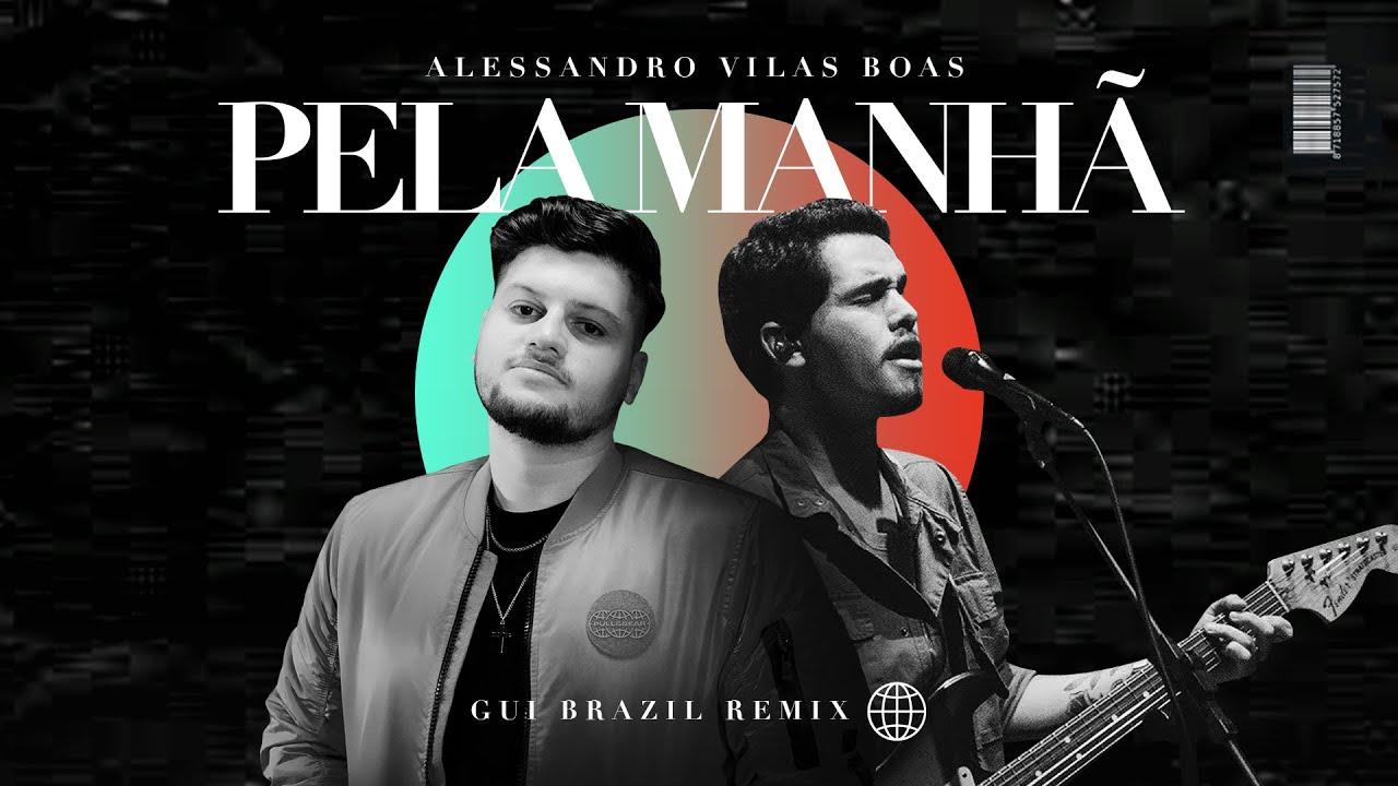 Alessandro Vilas Boas - Pela Manhã (Gui Brazil Remix)