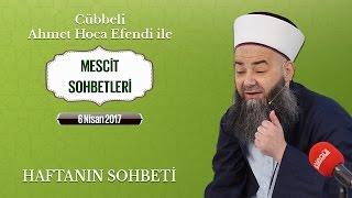 Cübbeli Ahmet Hoca Efendi İle Bu Haftanın Sohbeti 6 Nisan 2017