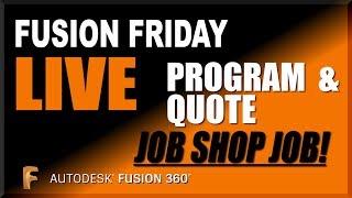 Fusion 360 Live:  Program & Quote a Job Shop Job