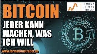 Bitcoin: Jeder kann machen, was ich will