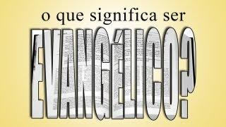 O que é ser evangélico