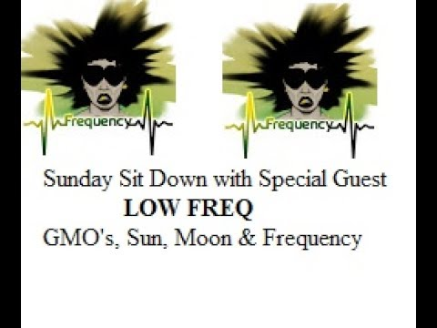GMO Flowers, The Sun, Moon & Frequency with Guest Low Freq