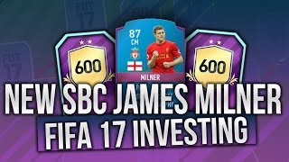 FIFA17 *NEW* SBC JAMES MILNER! INVESTING IN *NEW* JAMES MILNER 600 GAMES SBC! FIFA17 INVESTMENTS