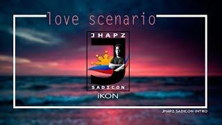 LOVE SCENARIO - IKON (JHAPZ SADICON INTRO)