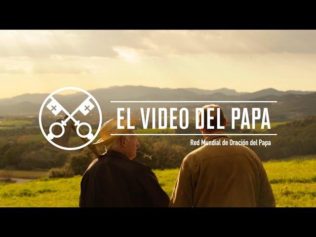 El Video del Papa 4 – Pequeños agricultores – Abril 2016.