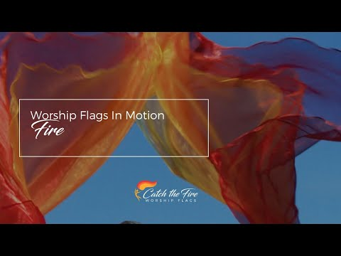 Fire Flags by Catch the Fire Worship Flags (music: Set a Fire, by Will Reagan)