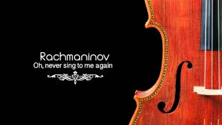 Rachmaninov: Oh, Never Sing to Me Again, Op  4, No  4