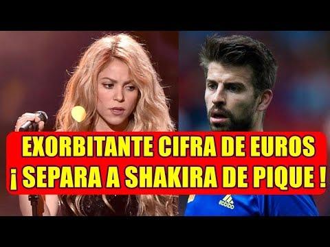 EXORBITANTE CIFRA DE EUROS SEPARA A SHAKIRA DE GERARD PIQUE
