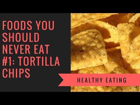 Foods You Should Never Eat #1 Tortilla Chips