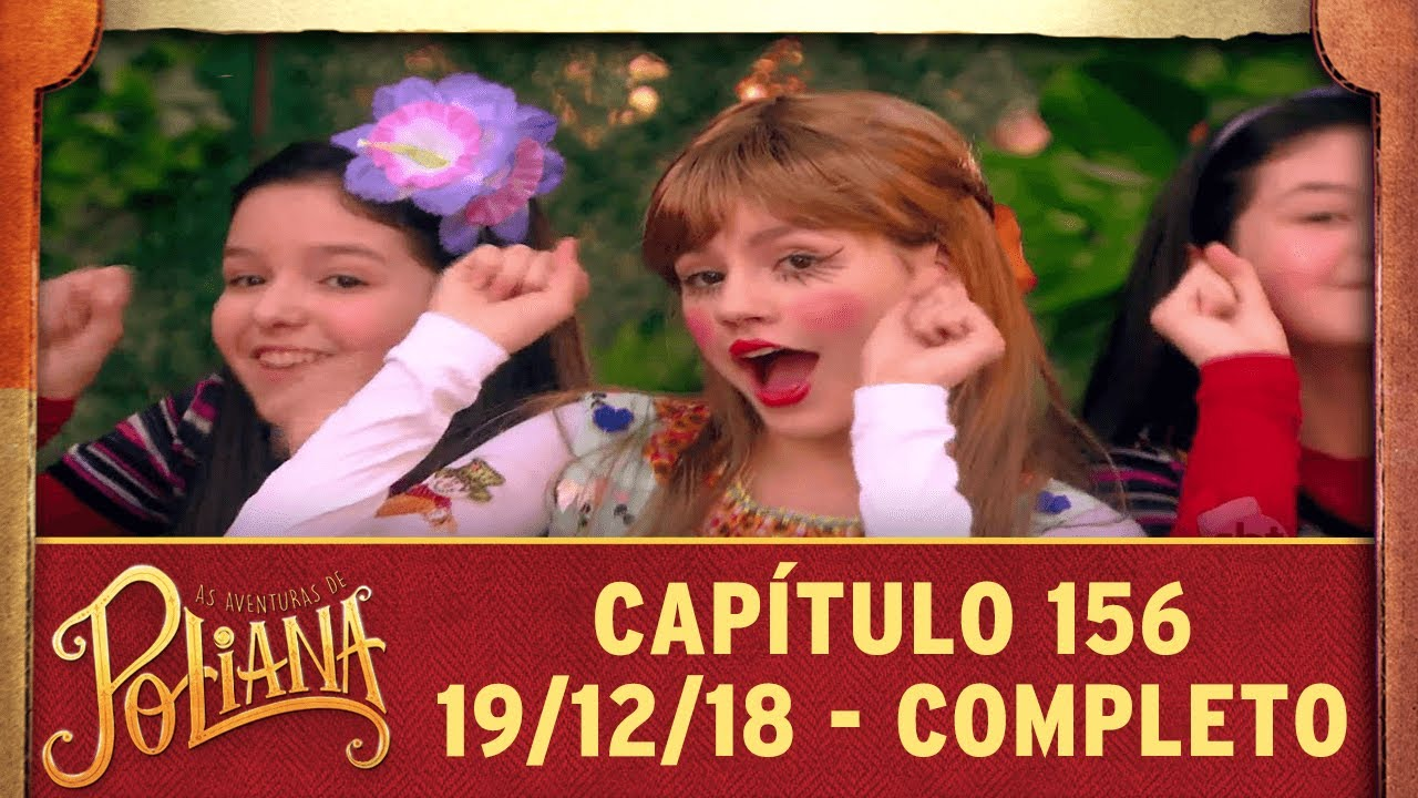 55d22c7a83af1 As Aventuras de Poliana   capítulo 156 - 19 12 18, completo - YouTube