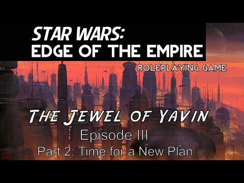Star Wars: Edge of the Empire - The Jewel of Yavin, Episode 3 - Part 2