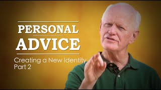 Personal Advice: Creating A New Identity Part 2