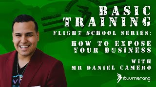 Flight School Basic Training Series - with Daniel Camero - How to Expose Your Business