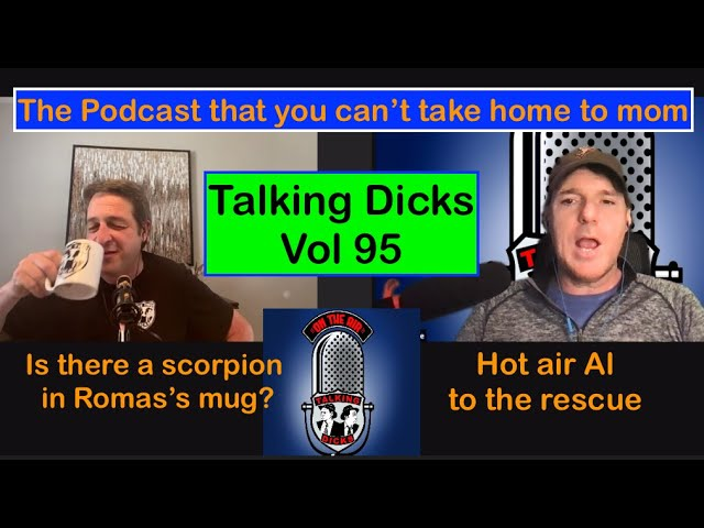 Talking Dicks Comedy Podcast Vol 95: A podcast you can't take home to mom.