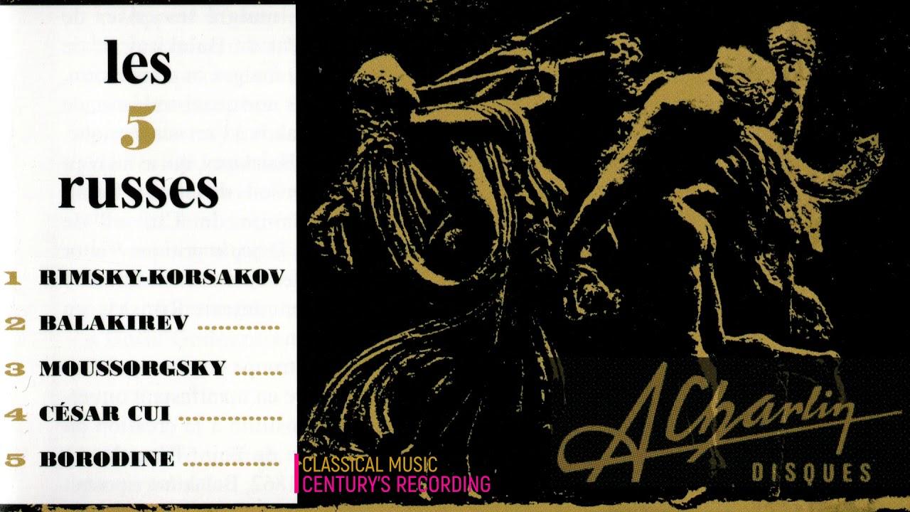 Russian Classical Music: Rimsky-Korsakov, Borodin, Mussorgsky, Balakirev.. (Ct. rec.: André Charlin)