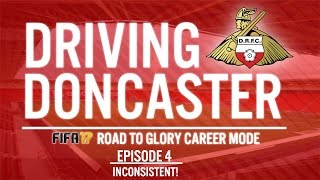 INCONSISTENT! | DRIVING DONCASTER EP.4! | FIFA 17 ROAD TO GLORY CAREER MODE!
