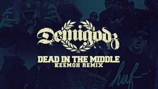 Demigodz - Dead In The Middle (KEEMOH REMIX)