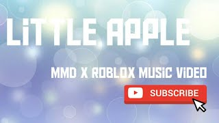 Little Apple - roblox music video [MMD x Roblox]
