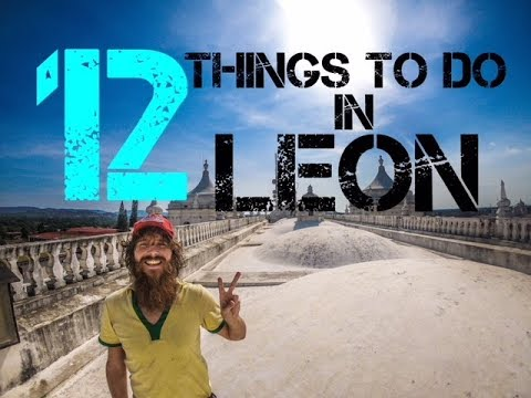 12 Things To Do in Leon Nicaragua