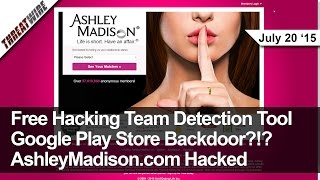 37 Million Ashley Madison Users Hacked, Free Hacking Team Scanner, Google Play Store Compromised?!?