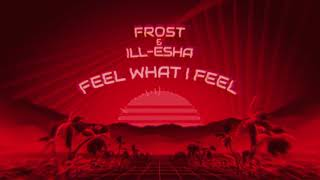 Frost & ill-esha - Feel What I Feel (Official Audio)