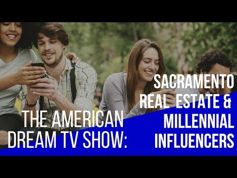 The American Dream - Sacramento Real Estate & Millennial Influencers