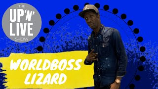 worldboss lizard interview on the upnliveshow