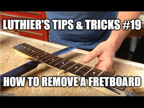 Luthier's Tips & Tricks # 19 - How to remove a fretboard