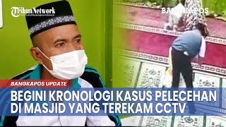 Begini Kronologi Kasus Pelecehan Di Masjid Baitul Makmur Yang Terekam Cctv