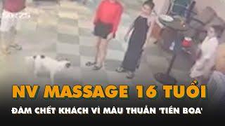 Nhân viên massage 16 tuổi đâm chết khách chỉ vì mâu thuẫn 'tiền boa'