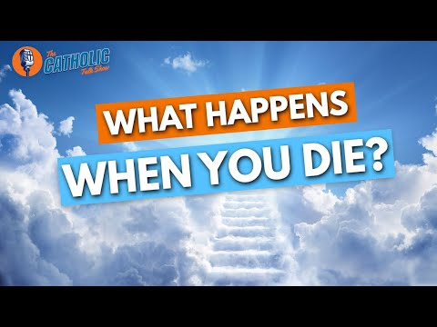 Episode 30: What Happens When You Die And (Hopefully) Go To Heaven? | The Catholic Talk Show