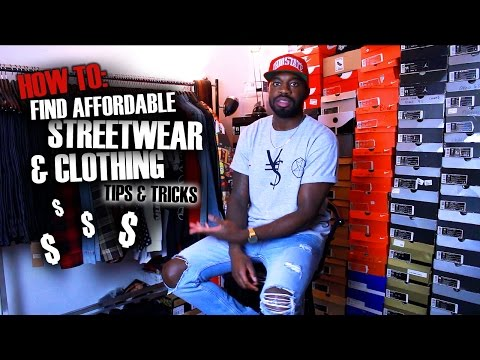 How To: Find Affordable Streetwear & Clothing | Tips & Tricks