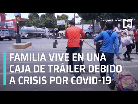 Familia vive en caja de tráiler | Crisis económica por Covid-19 en México - En Punto
