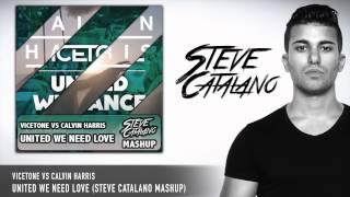 Vicetone vs Calvin Harris - United We Need Love (Steve Catalano Mashup)