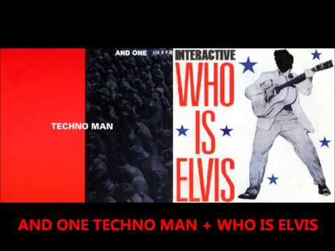 And One Techno Man + Interactive - Who is Elvis!Mezcla Remember!