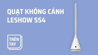Trên tay quạt không cánh Xiaomi Leshow SS4