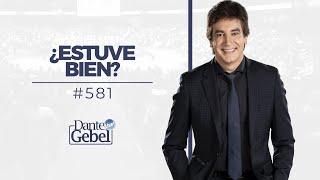 Dante Gebel #581 | ¿Estuve bien?