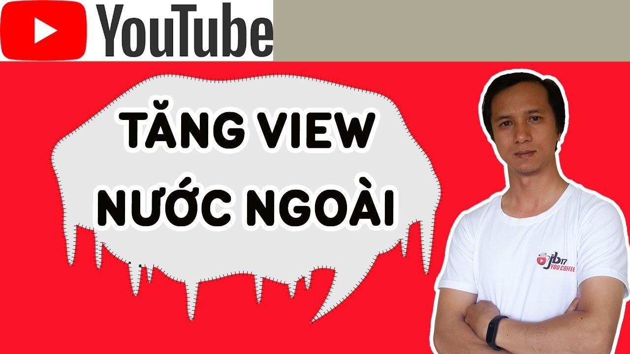 Kiếm tiền Youtube - Bài 1 Bật bí cách tăng view nước ngoài miễn phí