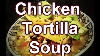 How To Cook Chicken Tortilla Soup