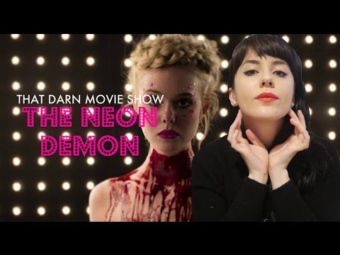 THE NEON DEMON REVIEW: That Darn Movie Show!