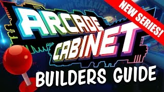How to Build the Ultimate Arcade Cabinet - NEW SERIES 2016